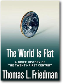 The World Is Flat: A Brief History of the Twenty-First Century, by Thomas L. Friedman