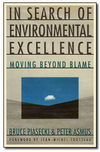 In Search of Environmental Excellence: Moving Beyond Blame, by Bruce Piasecki and Peter Asmus
